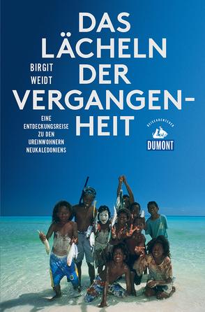 DuMont Reiseabenteuer Das Lächeln der Vergangenheit von Weidt,  Birgit