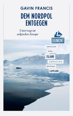 DuMont Reiseabenteuer Dem Nordpol entgegen von Francis,  Gavin