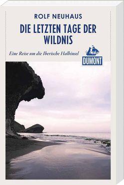 DuMont Reiseabenteuer Die letzten Tage der Wildnis von Neuhaus,  Rolf