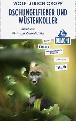 DuMont Reiseabenteuer Dschungelfieber und Wüstenkoller von Cropp,  Wolf-Ulrich