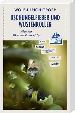 Dschungelfieber und Wüstenkoller (DuMont Reiseabenteuer) von Cropp,  Wolf-Ulrich