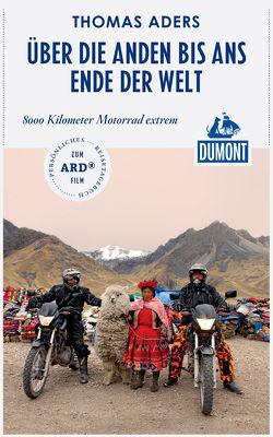 DuMont Reiseabenteuer Über die Anden bis ans Ende der Welt von Aders,  Thomas
