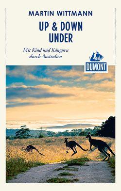 DuMont Reiseabenteuer Up & down under – Mit Kind und Känguru durch Australien von Wittmann,  Martin