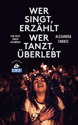 DuMont Reiseabenteuer Wer singt, erzählt – wer tanzt, überlebt von Endres,  Alexandra