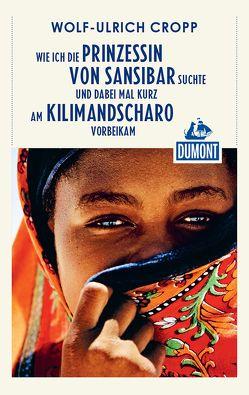DuMont Reiseabenteuer Wie ich die Prinzessin von Sansibar suchte und dabei mal von Cropp,  Wolf-Ulrich