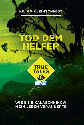 DuMont True Tales Tod dem Helfer von Kittel,  Sören, Kleinschmidt,  Kilian