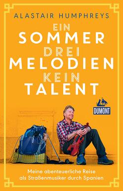 DuMont Welt-Menschen-Reisen Ein Sommer, drei Melodien, kein Talent von Gravert,  Astrid, Humphreys,  Alaistair