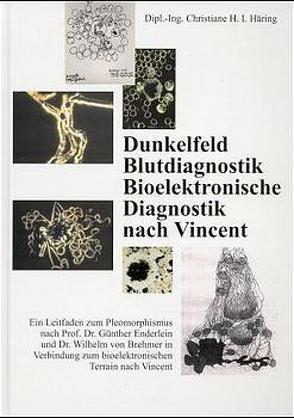 Dunkelfeld Blutdiagnostik Bioelektronische Diagnostik nach Vincent von Häring,  Christiane H, Häring,  Ewald, Herrmann,  Eckardt, Oehmke, Windstosser,  Karl