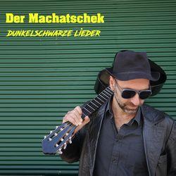 Dunkelschwarze Lieder von Machatschek,  Franz Joseph