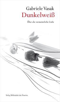 Dunkelweiß von Vasak,  Gabriele