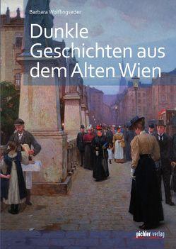 Dunkle Geschichten aus dem alten Wien von Wolflingseder,  Barbara