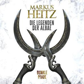 Dunkle Pfade (Die Legenden der Albae 3) von Heitz,  Markus, Steck,  Johannes
