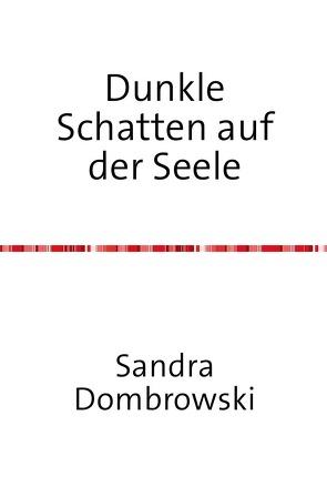 Dunkle Schatten auf der Seele von Dombrowski,  Sandra