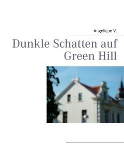 Dunkle Schatten auf Green Hill von V.,  Angelique