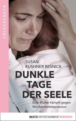 Dunkle Tage der Seele von Resnick,  Susan Kushner, Thiele,  Inga-Brita