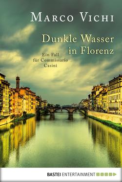 Dunkle Wasser in Florenz von Neeb,  Barbara, Schmidt,  Katharina, Vichi,  Marco