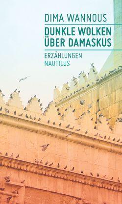 Dunkle Wolken über Damaskus von Bender,  Larissa, Wannous,  Dima