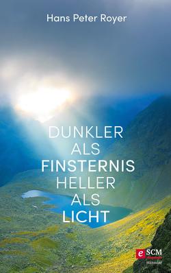 Dunkler als Finsternis – heller als Licht von Royer,  Hans Peter