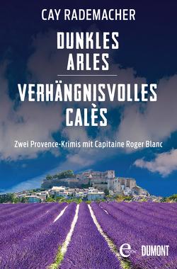 Dunkles Arles / Verhängnisvolles Calès von Rademacher,  Cay