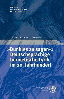 """""""Dunkles zu sagen"""": Deutschsprachige hermetische Lyrik im 20. Jahrhundert von Waldschmidt,  Christine"""