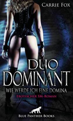 Duo Dominant – wie werde ich eine Domina? | Erotischer SM-Roman von Fox,  Carrie