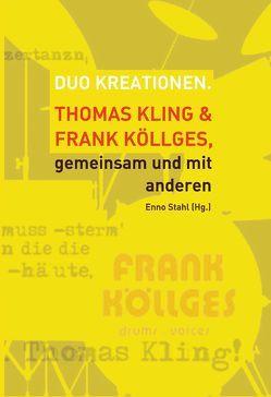Duo Kreationen. Thomas Kling & Frank Köllges, gemeinsam mit anderen von Stahl,  Enno