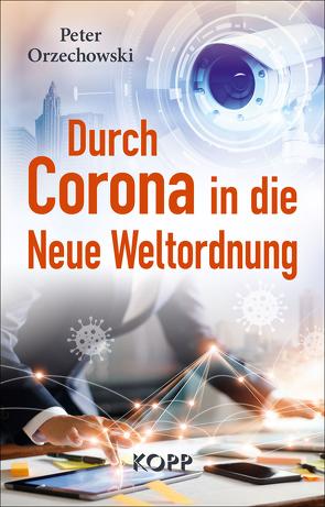 Durch Corona in die Neue Weltordnung von Orzechowski,  Peter