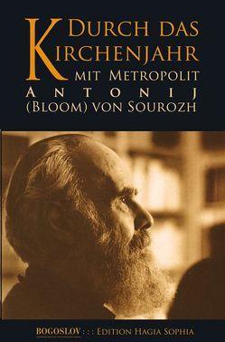 Durch das Kirchenjahr mit Metropolit Antonij (Bloom) von Sourozh von Bloom,  Anthony, Hansen,  Henrik