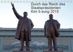 Durch das Reich des Staatspräsidenten Kim Il-sung 2019 (Tischkalender 2019 DIN A5 quer) von Löffler,  Christian