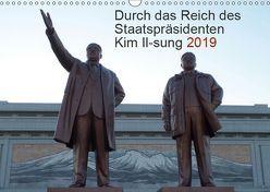 Durch das Reich des Staatspräsidenten Kim Il-sung 2019 (Wandkalender 2019 DIN A3 quer) von Löffler,  Christian