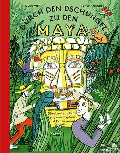 Durch den Dschungel zu den Maya von Herbst,  Verena, Vry,  Silke