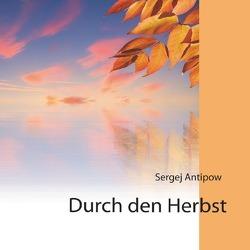 Durch den Herbst von Antipow,  Sergej, Dick,  Heinrich, Schäfer,  Swetlana