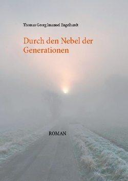 Durch den Nebel der Generationen von Engelhardt,  Thomas Georg Imanuel
