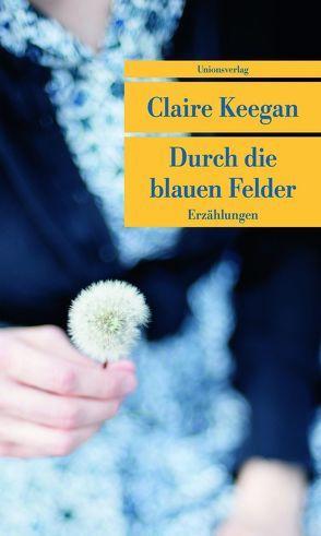 Durch die blauen Felder von Keegan,  Claire, Oeser,  Hans-Christian