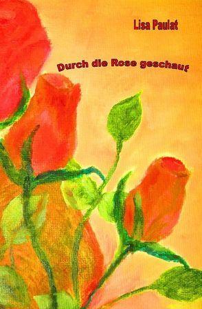 Durch die Rose geschaut von Escher,  Inge, Paula,  Lisa