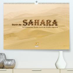 Durch die Sahara – Auf klassischen Routen durch die Wüsten Algeriens (Premium, hochwertiger DIN A2 Wandkalender 2020, Kunstdruck in Hochglanz) von DGPh, Stephan,  Gert