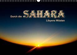 Durch die SAHARA – Libyens Wüsten (Wandkalender 2019 DIN A3 quer) von DGPh, Stephan,  Gert