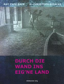 Durch die Wand ins eig'ne Land von Bigalke,  H.-Christoph, Zwie Back,  Ray