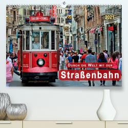 Durch die Welt mit der Straßenbahn (Premium, hochwertiger DIN A2 Wandkalender 2021, Kunstdruck in Hochglanz) von Roder,  Peter