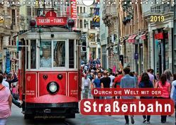 Durch die Welt mit der Straßenbahn (Wandkalender 2019 DIN A4 quer)