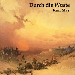 Durch die Wüste von Hackenberg,  Christoph, Kohfeldt,  Christian, May,  Karl