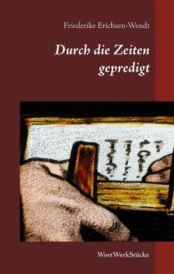 Durch die Zeiten gepredigt von Erichsen-Wendt,  Friederike