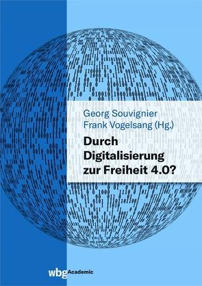 Durch Digitalisierung zur Freiheit 4.0? von Souvignier,  Georg, Vogelsang,  Frank