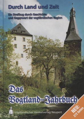 Durch Land und Zeit. Das Vogtland Jahrbuch. Ein Streifzug durch Geschichte… / Durch Land und Zeit von Röder,  Curt