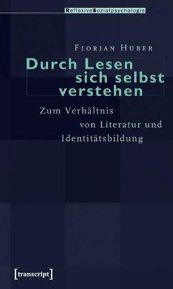 Durch Lesen sich selbst verstehen von Huber,  Florian