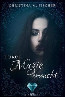 Durch Magie erwacht (Die Magie-Reihe 1) von Fischer,  Christina M.