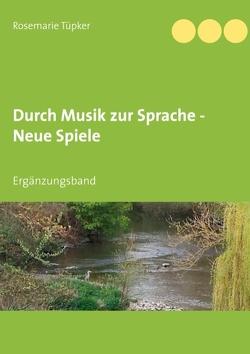 Durch Musik zur Sprache – Neue Spiele von Tüpker,  Rosemarie
