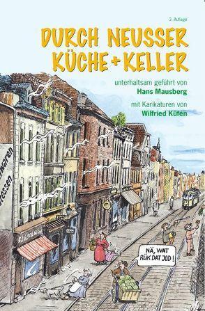Durch Neusser Küche und Keller von Küfen,  Wilfried, Mausberg,  Hans