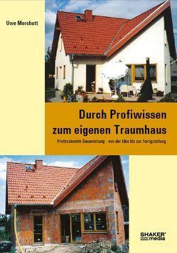 Durch Profiwissen zum eigenen Traumhaus von Morchutt,  Uwe