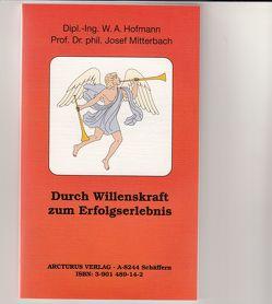 Durch Willenskraft zum Erfolgserlebnis von Bruk,  Kurt J, Hofmann,  W A, Mitterbach,  Josef
